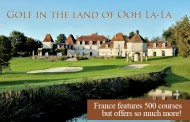 Golf In the land of Ooh La-La - France features 500 courses but offers so much more