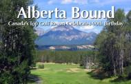 Alberta Bound - Canada's Top Golf Resort Celebrates 90th Birthday