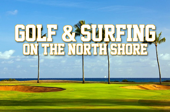 Golf and Surfing on the North Shore