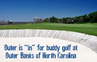 Outer Is 'In' For Buddy Golf at Outer Banks of North Carolina
