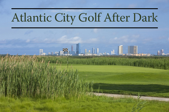 Atlantic City Golf After Dark