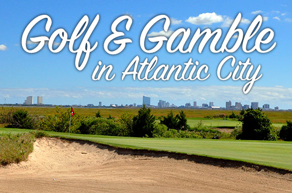 ATLANTIC CITY – GOLF AND GAMBLE