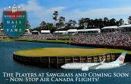 The Players at Sawgrass and Coming soon, Non Stop Air Canada flights!