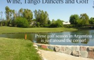 Wine, Tango Dancers and Golf - Prime Golf Season in Argentina is Just Around the Corner