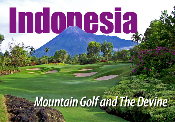 Indonesia, Mountain Golf and The Divine