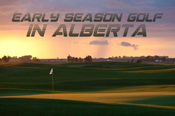 Early Season Golf in Alberta